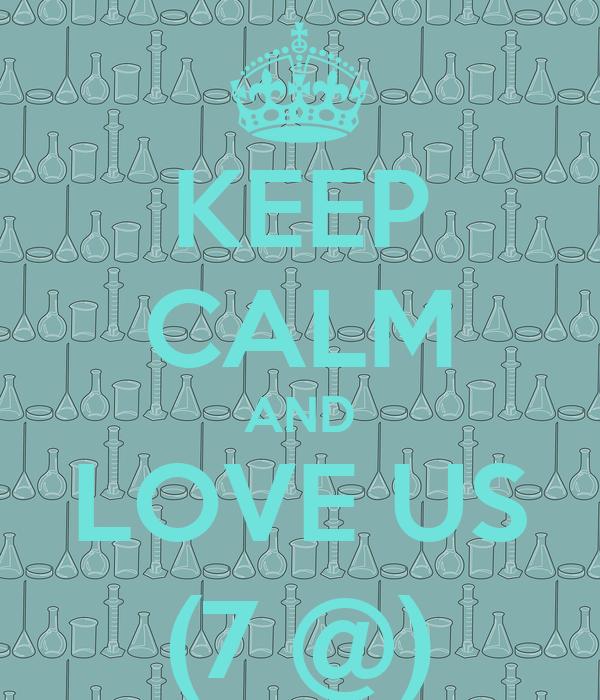 KEEP CALM AND LOVE US (7 @)