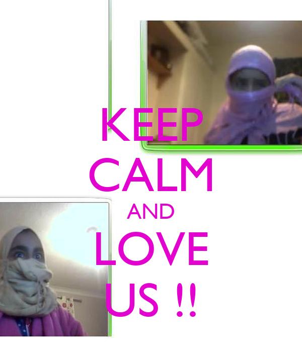 KEEP CALM AND LOVE US !!
