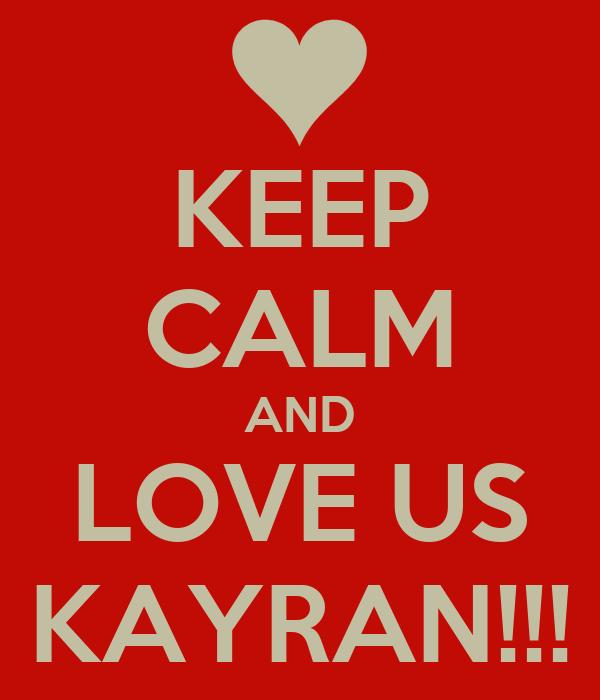 KEEP CALM AND LOVE US KAYRAN!!!