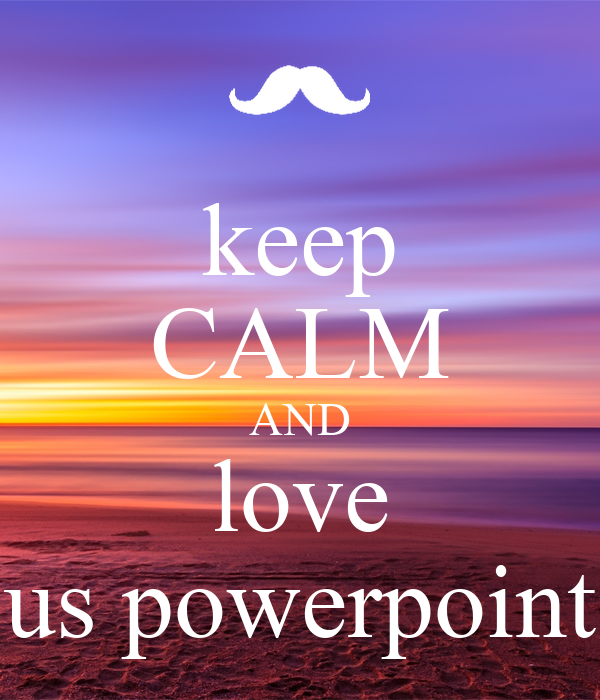 keep CALM AND love us powerpoint