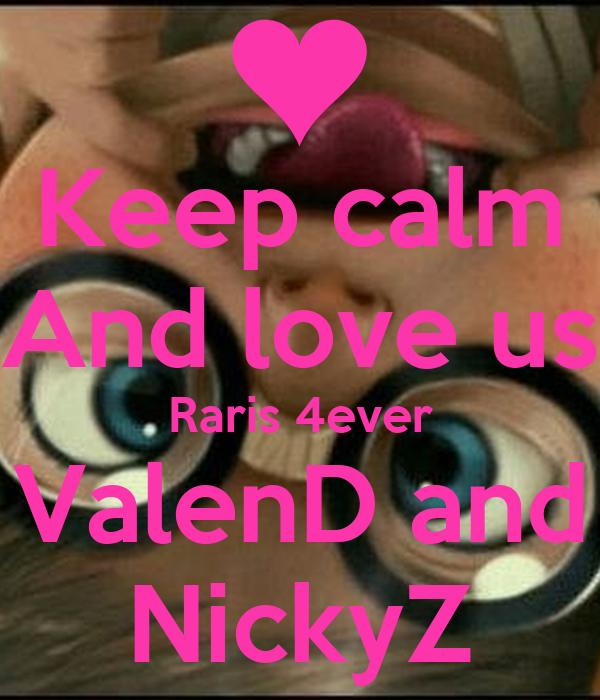 Keep calm And love us Raris 4ever ValenD and NickyZ