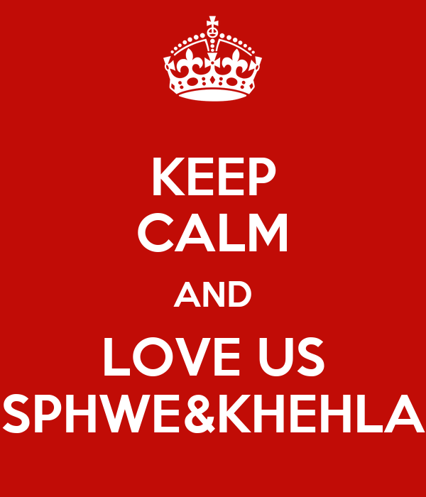 KEEP CALM AND LOVE US SPHWE&KHEHLA
