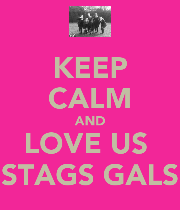 KEEP CALM AND LOVE US  STAGS GALS