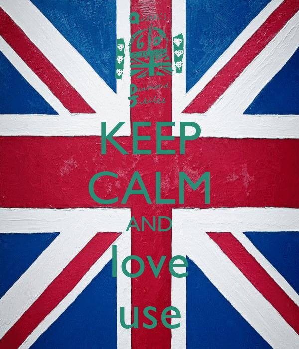 KEEP CALM AND love use