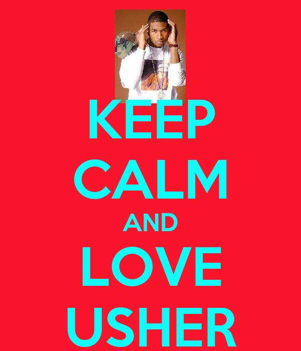 KEEP CALM AND LOVE USHER