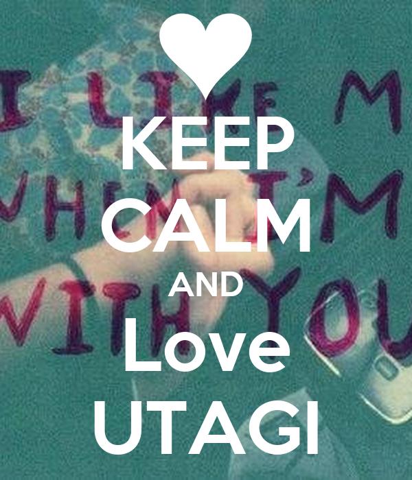 KEEP CALM AND Love UTAGI