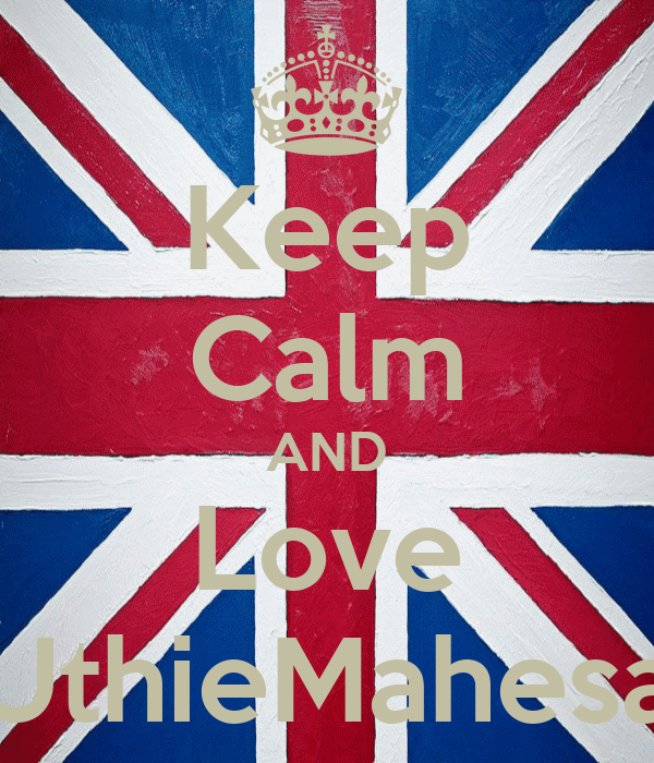 Keep Calm AND Love UthieMahesa