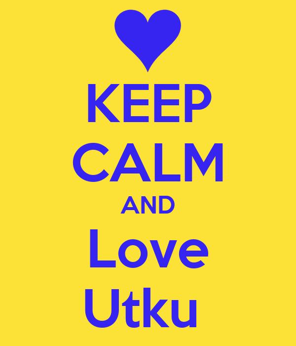 KEEP CALM AND Love Utku