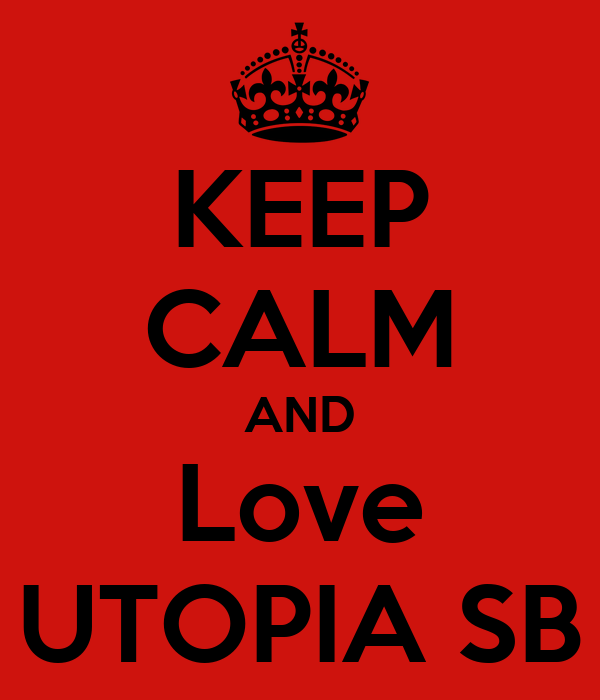 KEEP CALM AND Love UTOPIA SB
