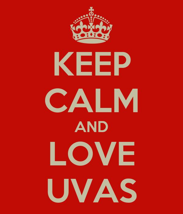 KEEP CALM AND LOVE UVAS
