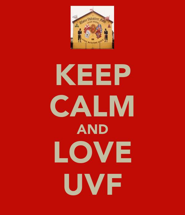 KEEP CALM AND LOVE UVF
