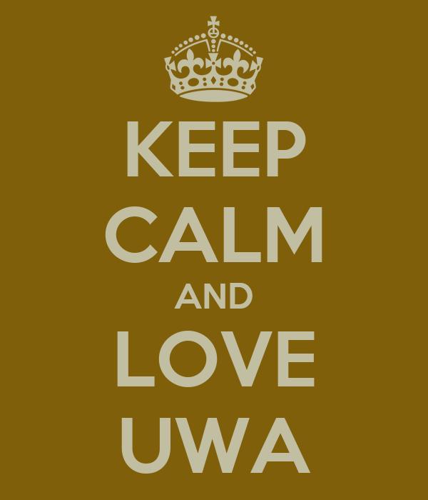 KEEP CALM AND LOVE UWA