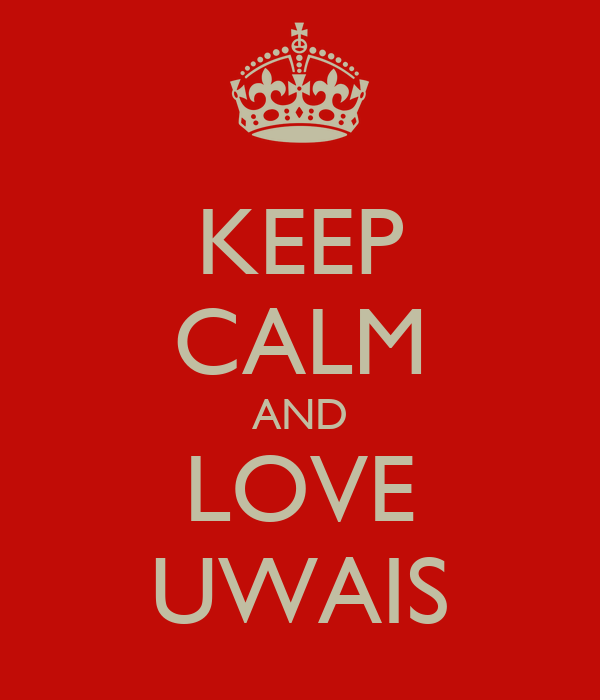 KEEP CALM AND LOVE UWAIS