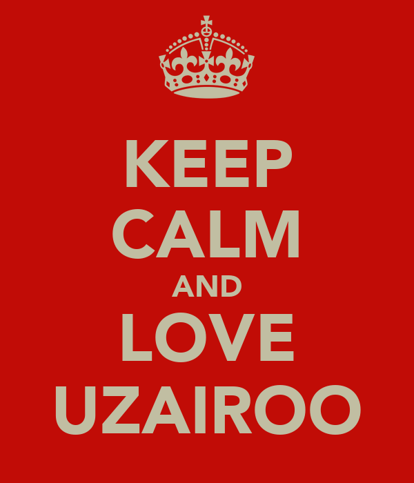 KEEP CALM AND LOVE UZAIROO