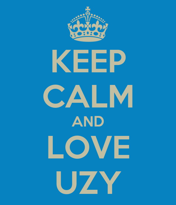 KEEP CALM AND LOVE UZY