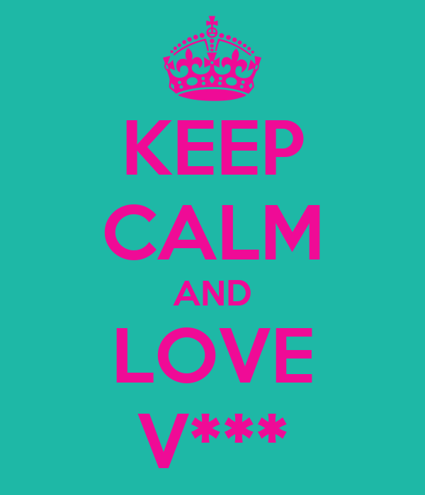 KEEP CALM AND LOVE V***