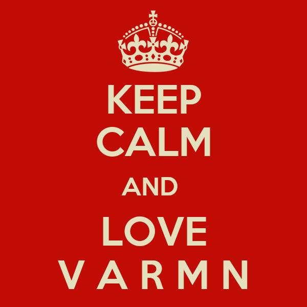 KEEP CALM AND  LOVE V A R M N