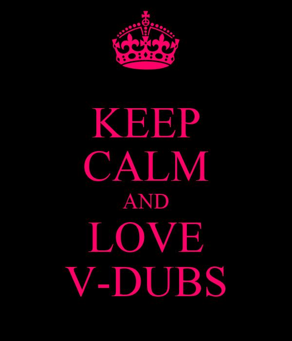 KEEP CALM AND LOVE V-DUBS