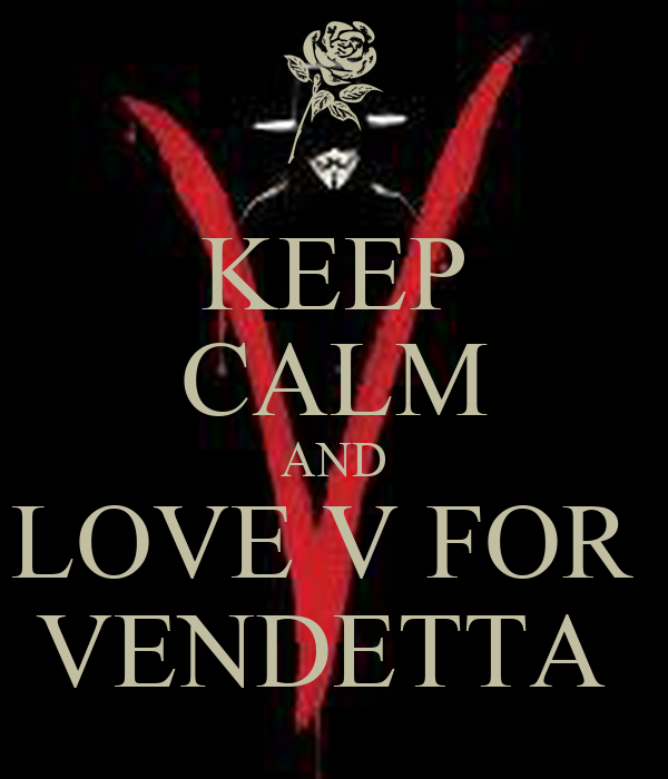 KEEP CALM AND LOVE V FOR  VENDETTA
