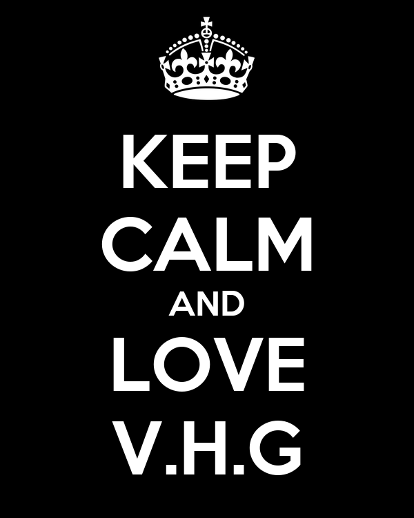 KEEP CALM AND LOVE V.H.G