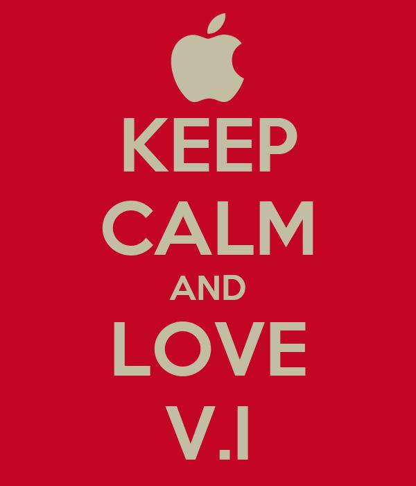 KEEP CALM AND LOVE V.I