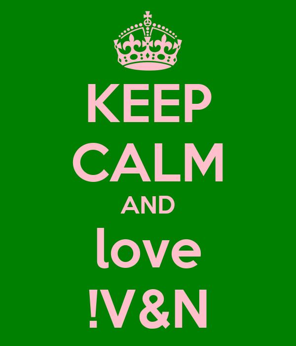 KEEP CALM AND love !V&N
