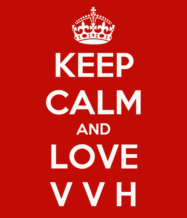 KEEP CALM AND LOVE V V H