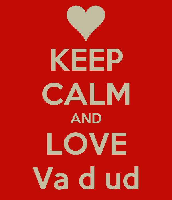 KEEP CALM AND LOVE Va d ud
