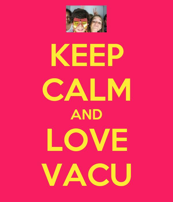 KEEP CALM AND LOVE VACU
