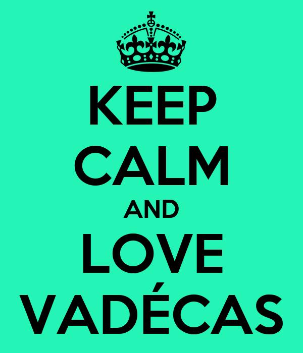 KEEP CALM AND LOVE VADÉCAS