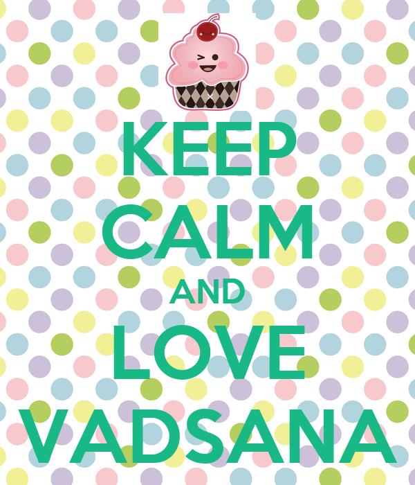 KEEP CALM AND LOVE VADSANA