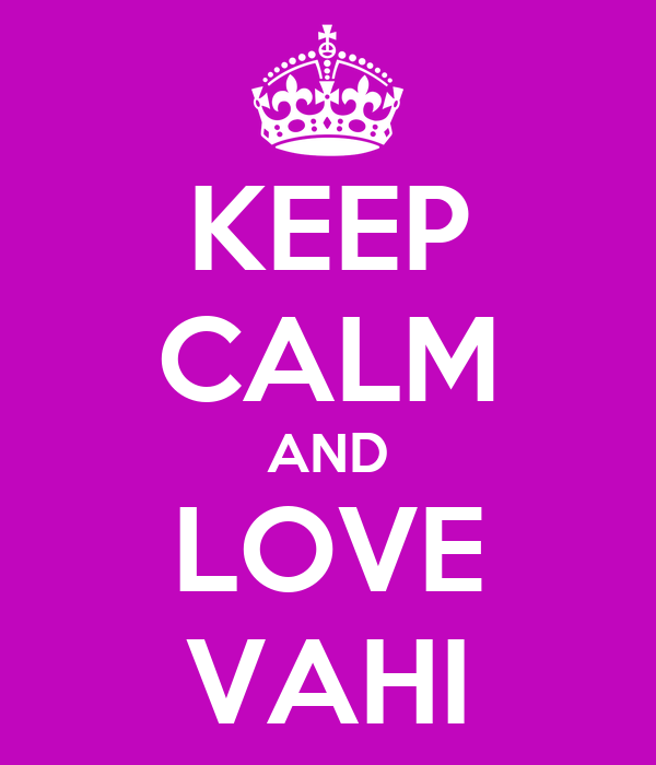 KEEP CALM AND LOVE VAHI