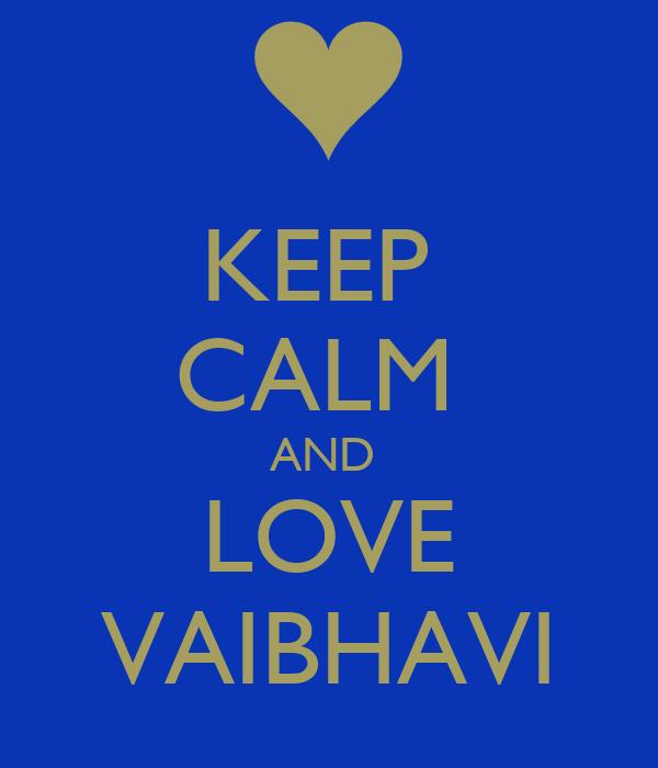 KEEP  CALM  AND  LOVE VAIBHAVI