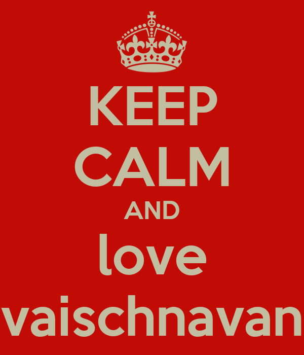 KEEP CALM AND love vaischnavan