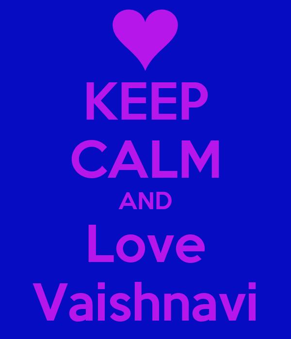 KEEP CALM AND Love Vaishnavi