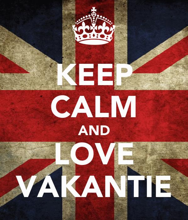 KEEP CALM AND LOVE VAKANTIE