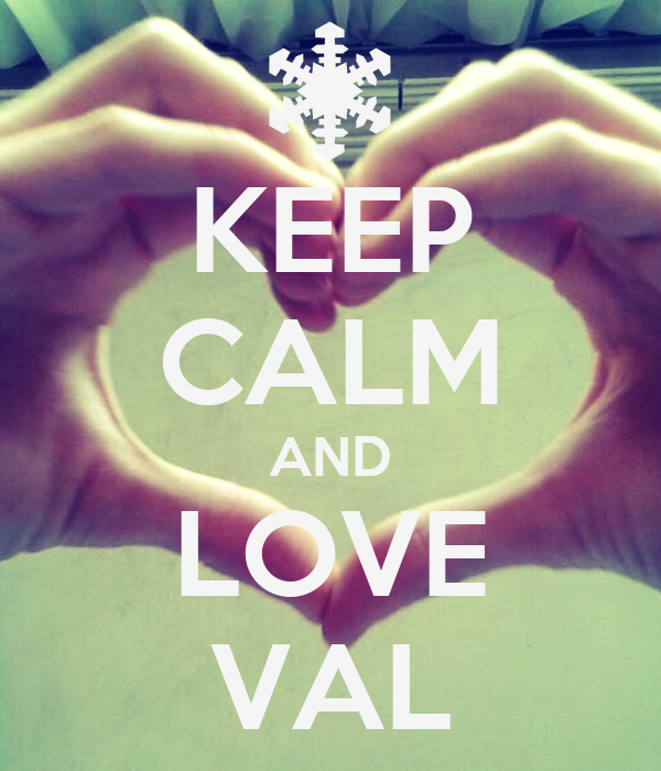 KEEP CALM AND LOVE VAL