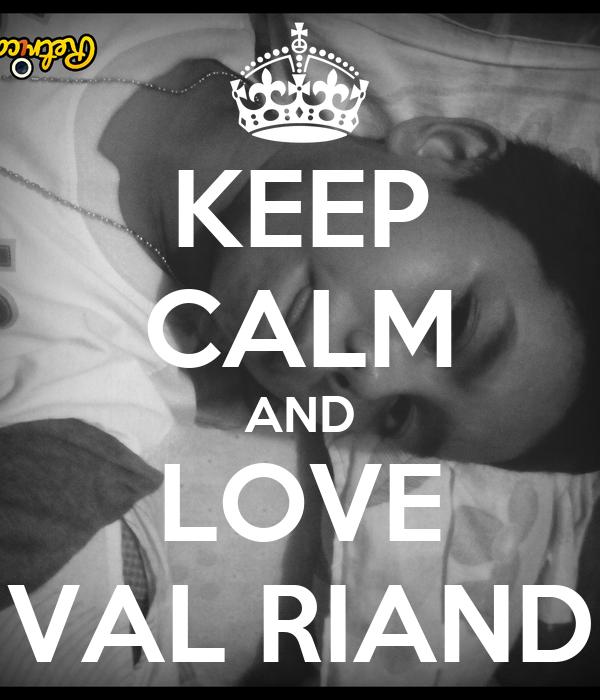 KEEP CALM AND LOVE VAL RIAND