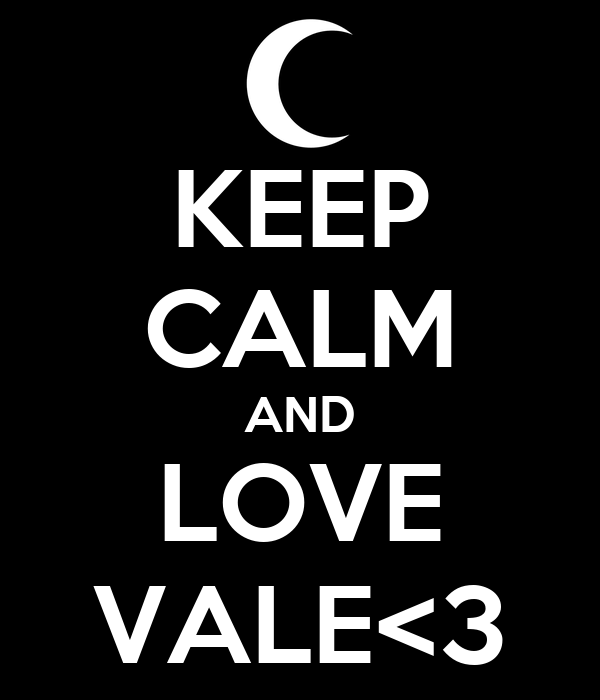 KEEP CALM AND LOVE VALE<3