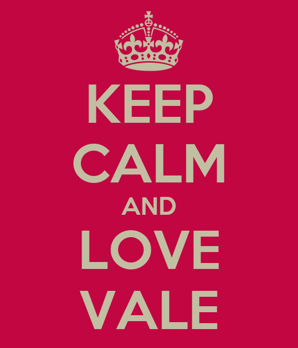 KEEP CALM AND LOVE VALE