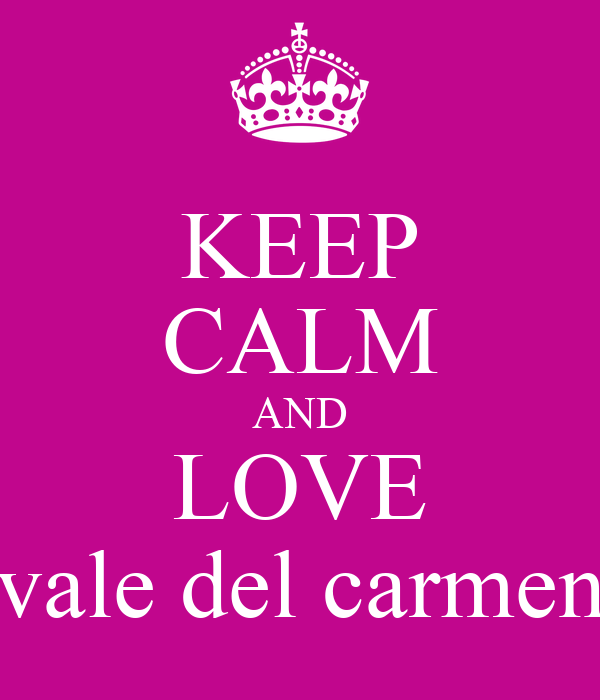 KEEP CALM AND LOVE vale del carmen