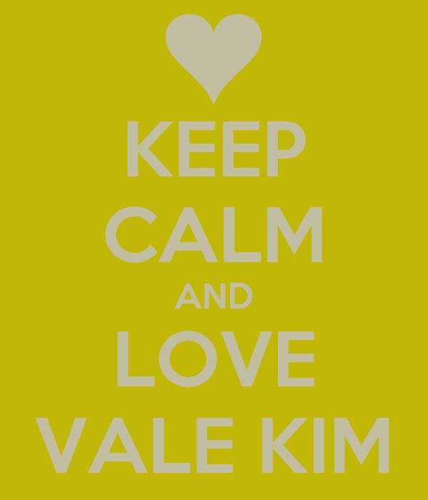 KEEP CALM AND LOVE VALE KIM