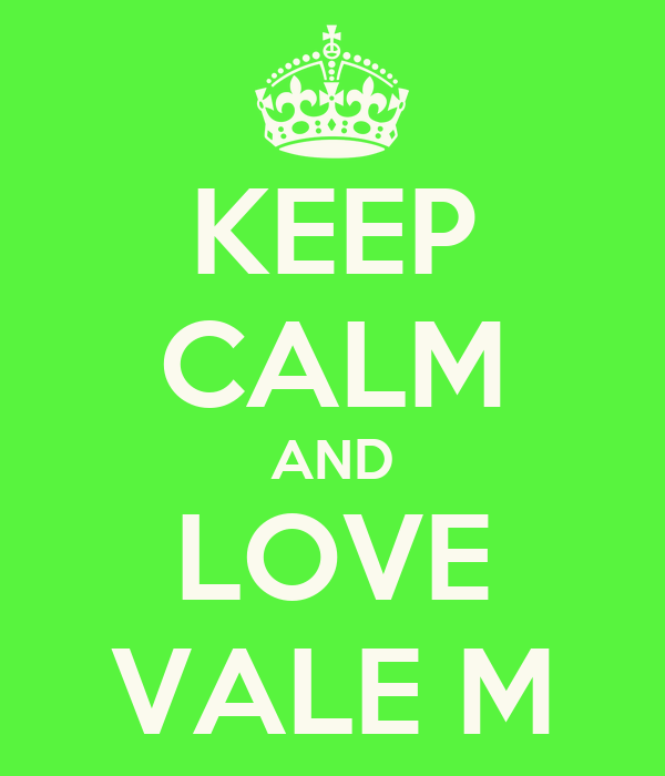 KEEP CALM AND LOVE VALE M