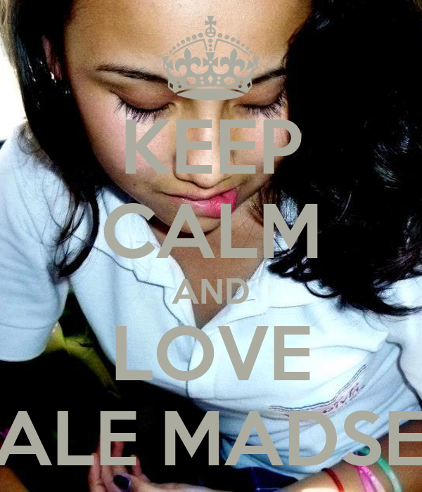 KEEP CALM AND LOVE VALE MADSEN