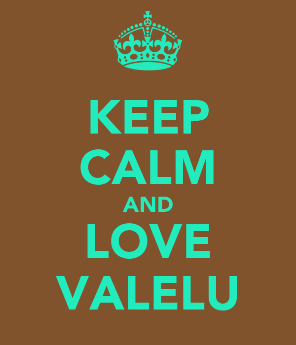 KEEP CALM AND LOVE VALELU