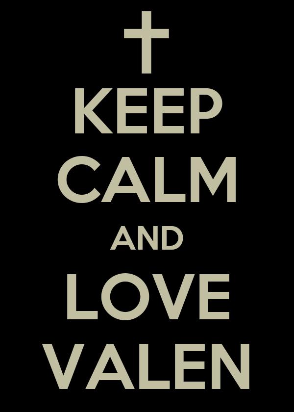 KEEP CALM AND LOVE VALEN