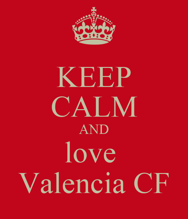 KEEP CALM AND love  Valencia CF