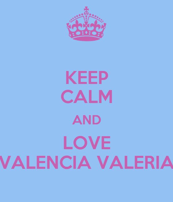 KEEP CALM AND LOVE VALENCIA VALERIA