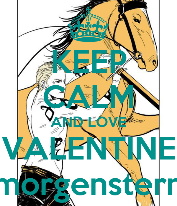KEEP CALM AND LOVE VALENTINE morgenstern