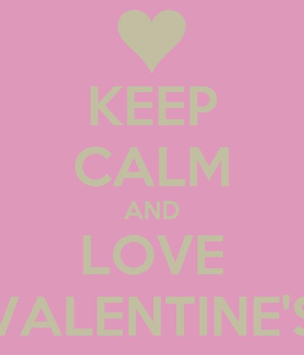 KEEP CALM AND LOVE VALENTINE'S